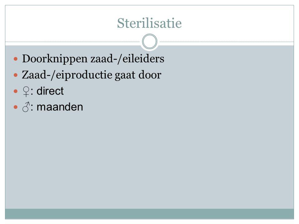 Sterilisatie Doorknippen zaad-/eileiders Zaad-/eiproductie gaat door