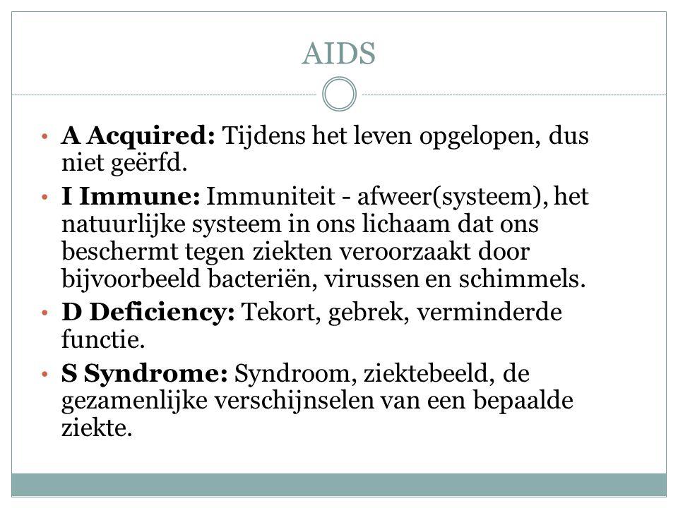AIDS A Acquired: Tijdens het leven opgelopen, dus niet geërfd.