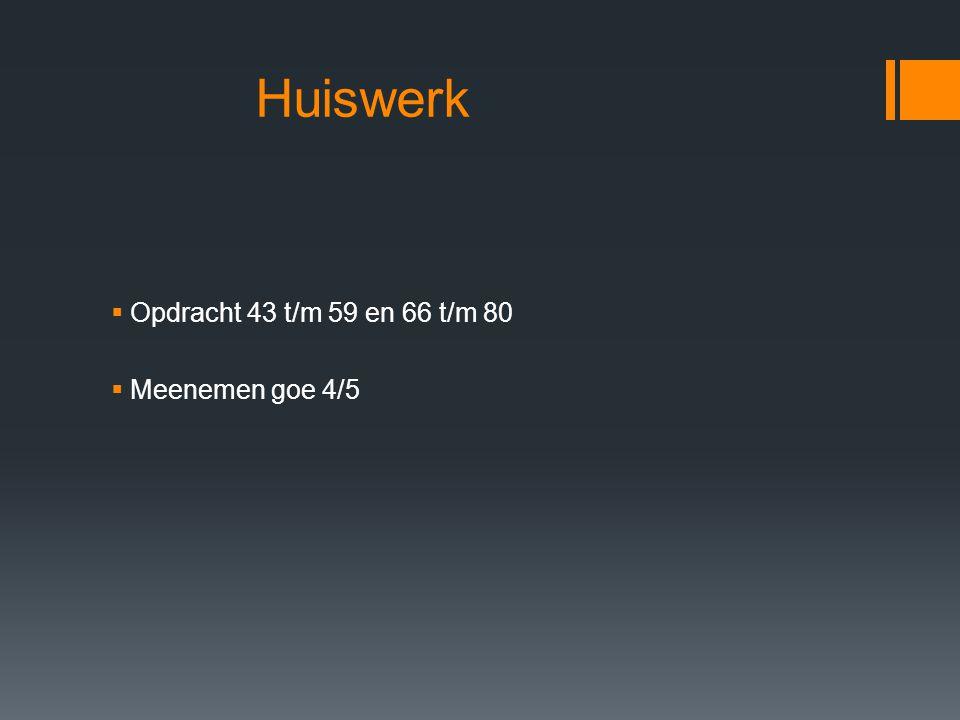 Huiswerk Opdracht 43 t/m 59 en 66 t/m 80 Meenemen goe 4/5