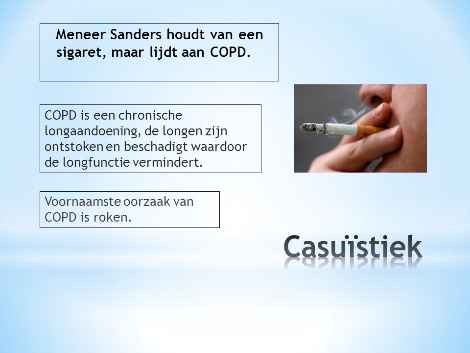 Casuïstiek Meneer Sanders houdt van een sigaret, maar lijdt aan COPD.