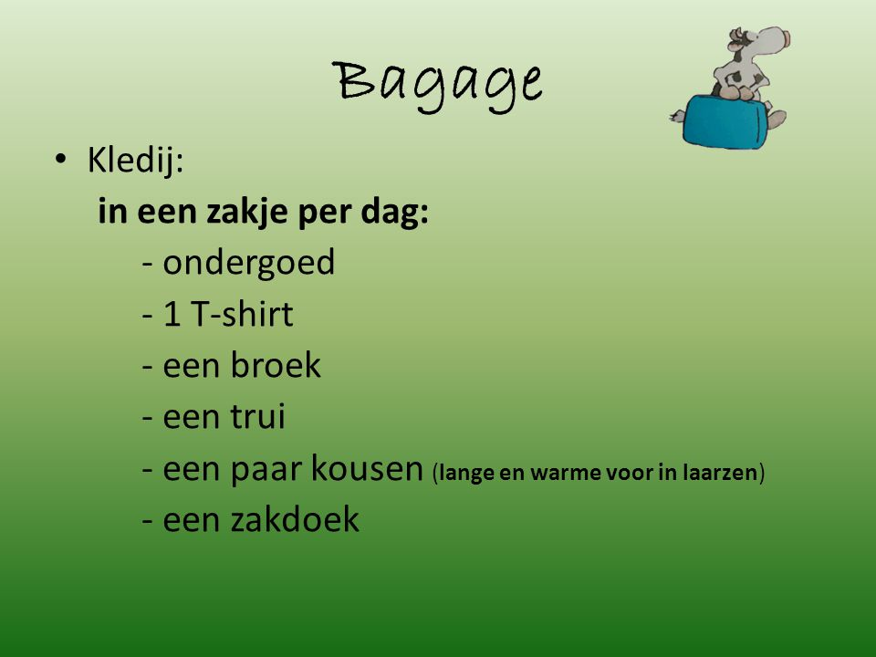 Bagage Kledij: in een zakje per dag: - ondergoed - 1 T-shirt