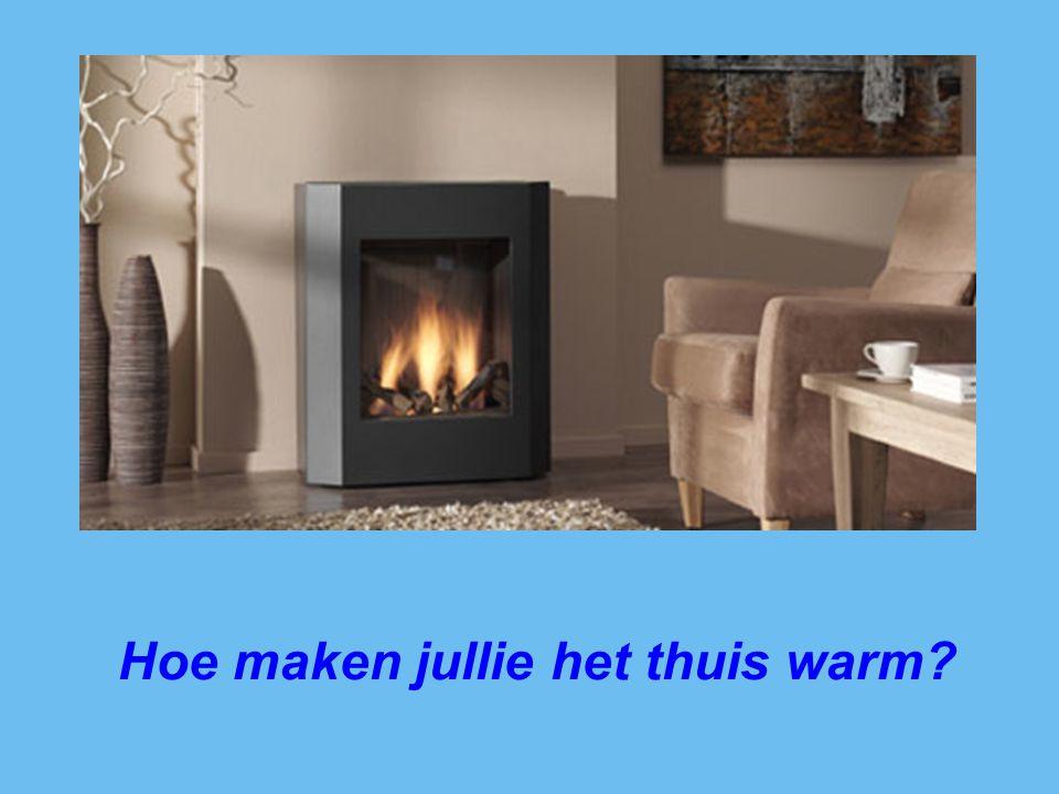 Hoe maken jullie het thuis warm