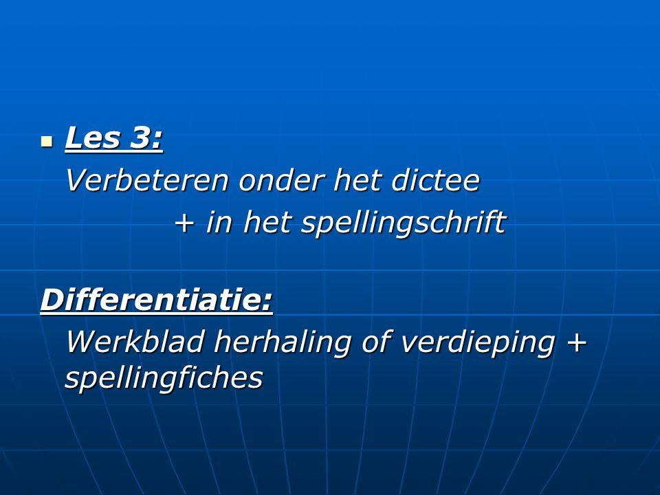 Les 3: Verbeteren onder het dictee. + in het spellingschrift.
