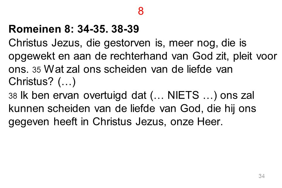 8 Romeinen 8: 34-35. 38-39.