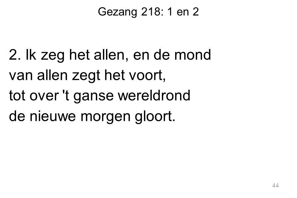 Gezang 218: 1 en 2 2.