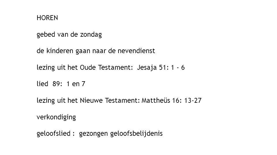 HOREN gebed van de zondag. de kinderen gaan naar de nevendienst. lezing uit het Oude Testament: Jesaja 51: 1 - 6.