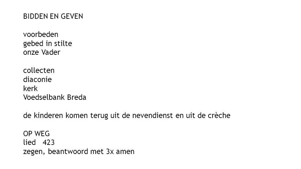 BIDDEN EN GEVEN voorbeden. gebed in stilte. onze Vader. collecten. diaconie. kerk. Voedselbank Breda.