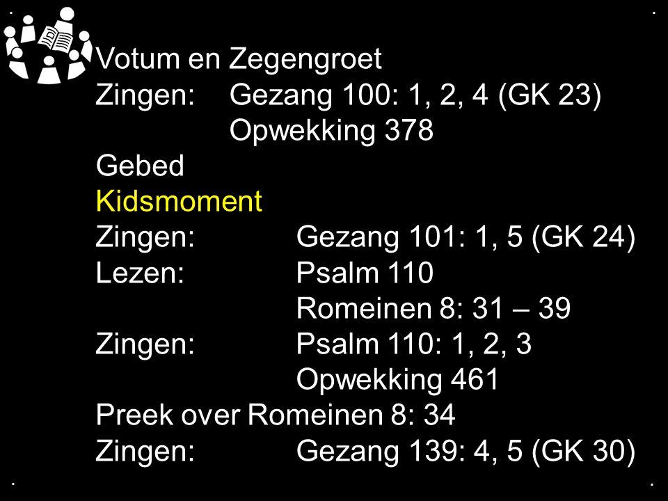 Votum en Zegengroet Zingen: Gezang 100: 1, 2, 4 (GK 23) Opwekking 378