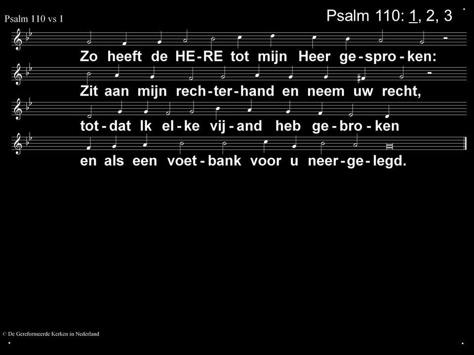 . Psalm 110: 1, 2, 3 . .