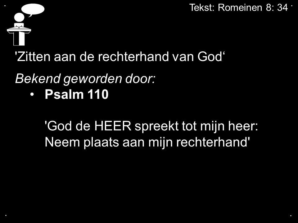Zitten aan de rechterhand van God' Bekend geworden door: Psalm 110