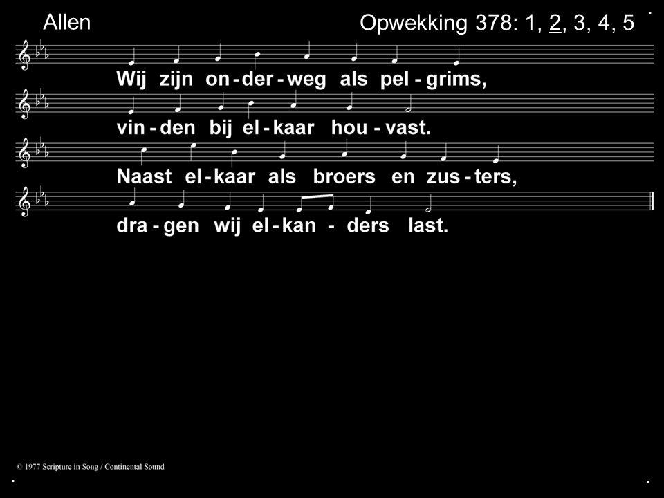 . Allen Opwekking 378: 1, 2, 3, 4, 5 . .