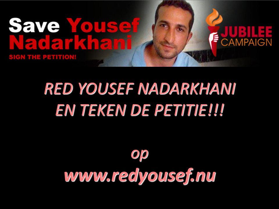 RED YOUSEF NADARKHANI EN TEKEN DE PETITIE!!! op www.redyousef.nu