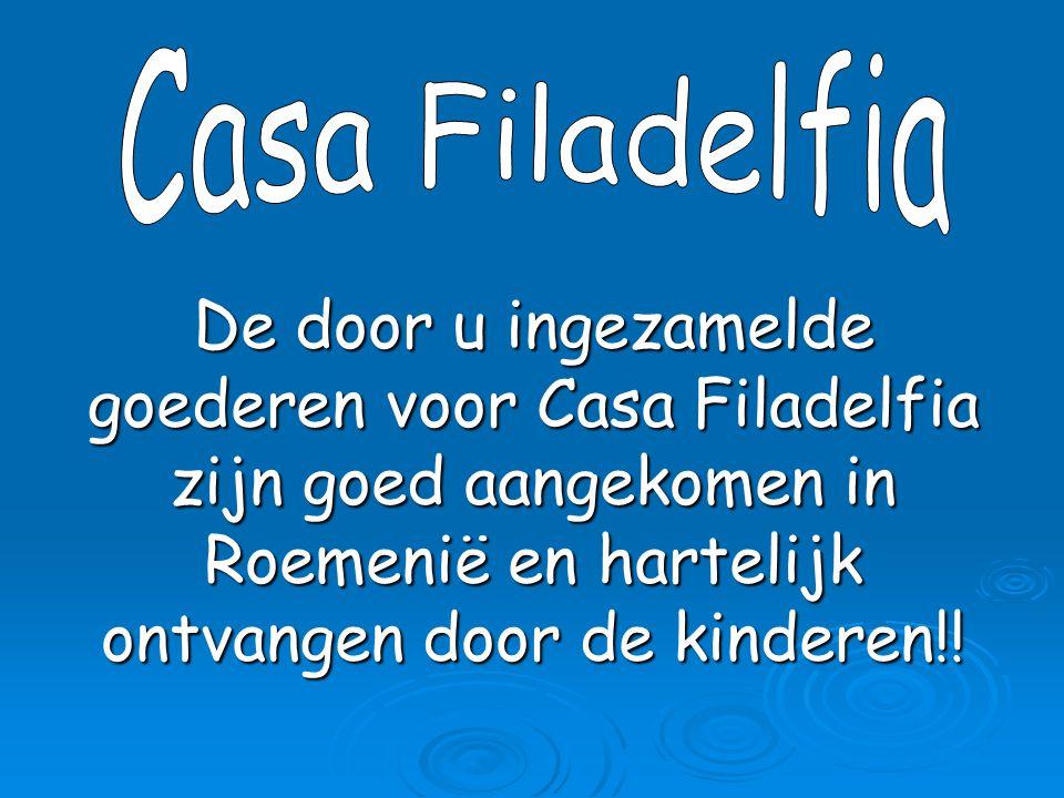 Casa Filadelfia De door u ingezamelde goederen voor Casa Filadelfia zijn goed aangekomen in Roemenië en hartelijk ontvangen door de kinderen!!