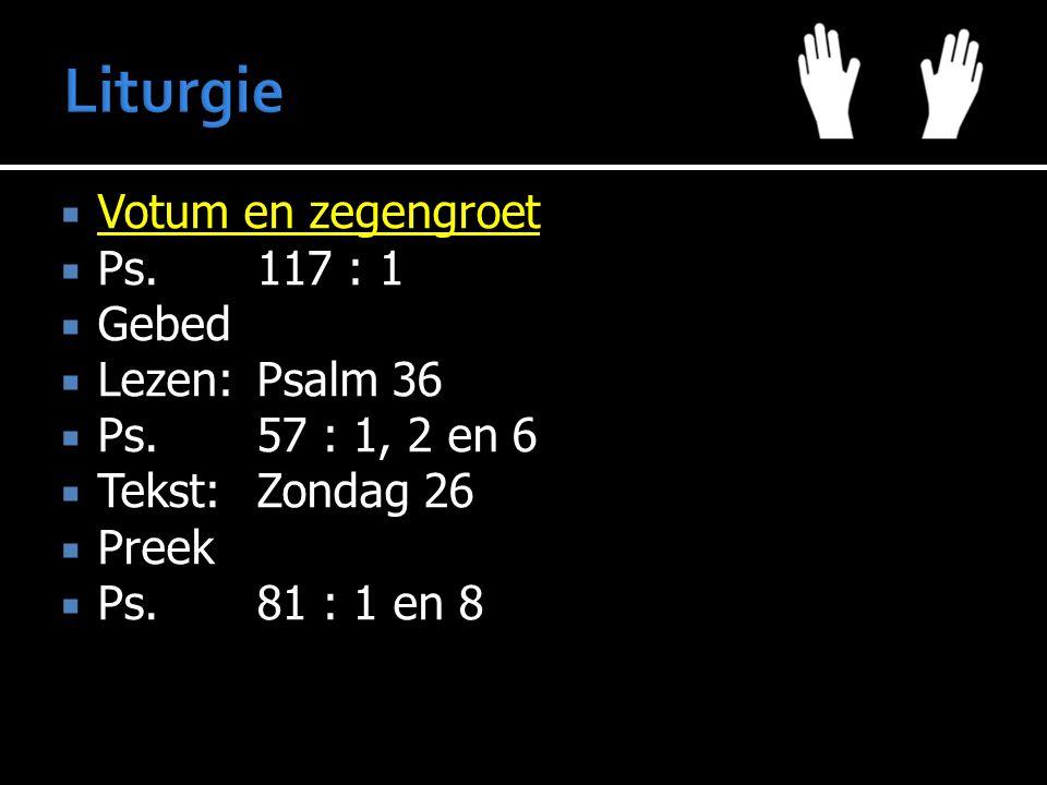 Liturgie Votum en zegengroet Ps. 117 : 1 Gebed Lezen: Psalm 36