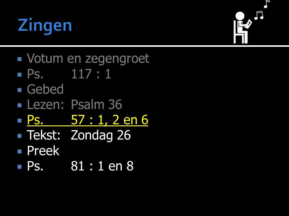 Zingen Votum en zegengroet Ps. 117 : 1 Gebed Lezen: Psalm 36