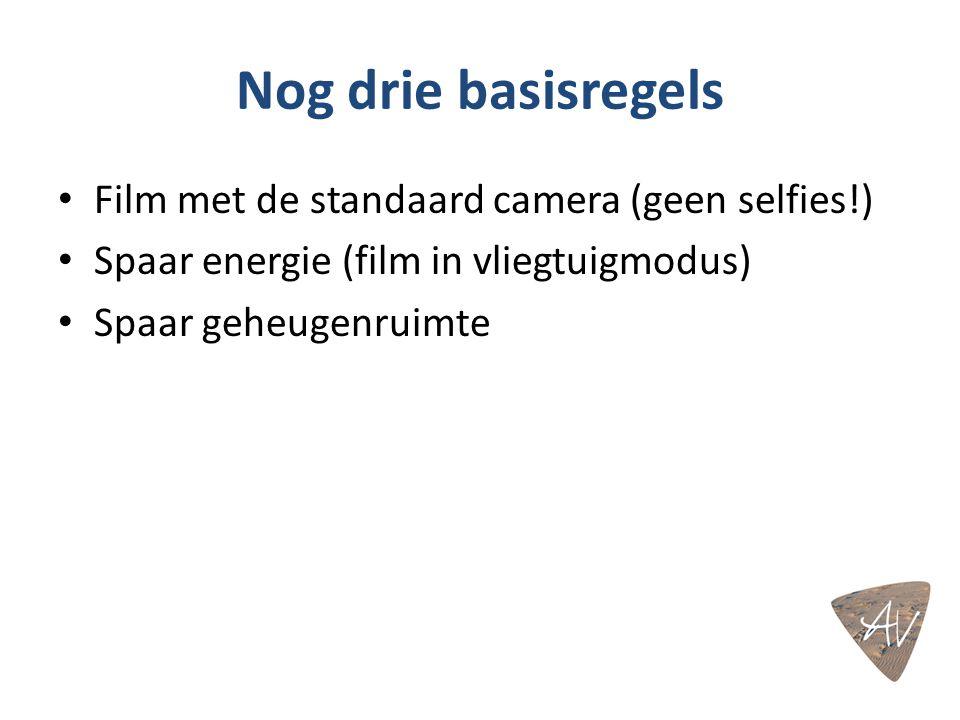 Nog drie basisregels Film met de standaard camera (geen selfies!)