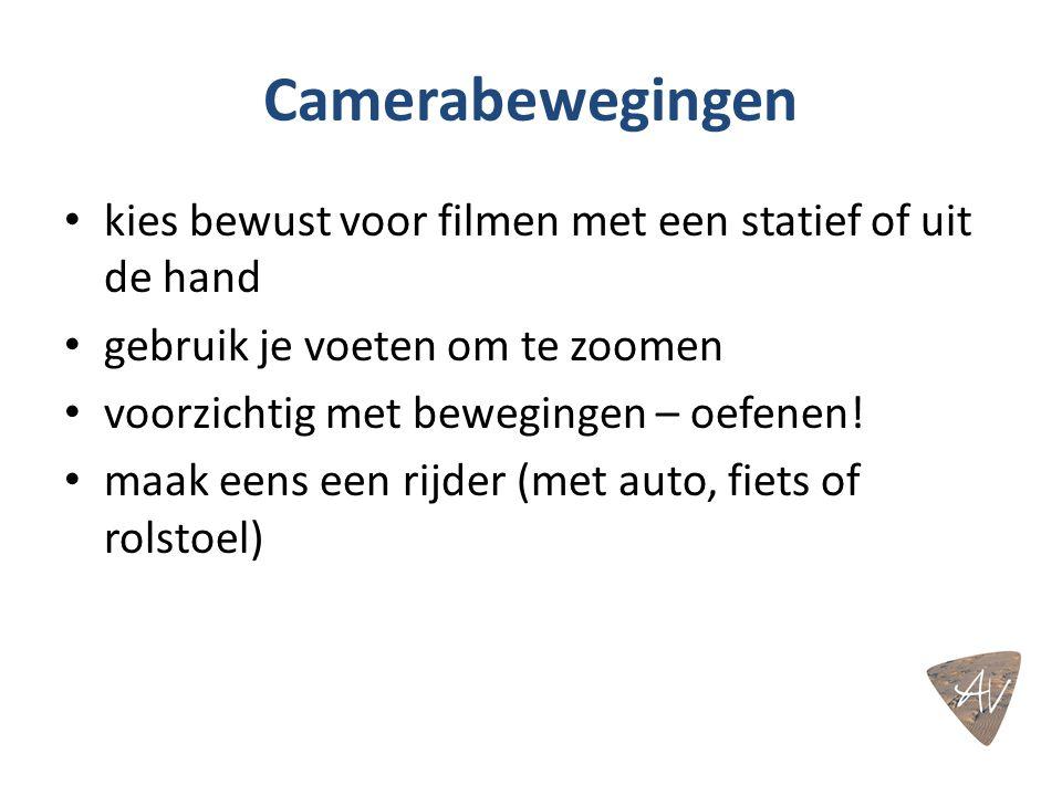 Camerabewegingen kies bewust voor filmen met een statief of uit de hand. gebruik je voeten om te zoomen.