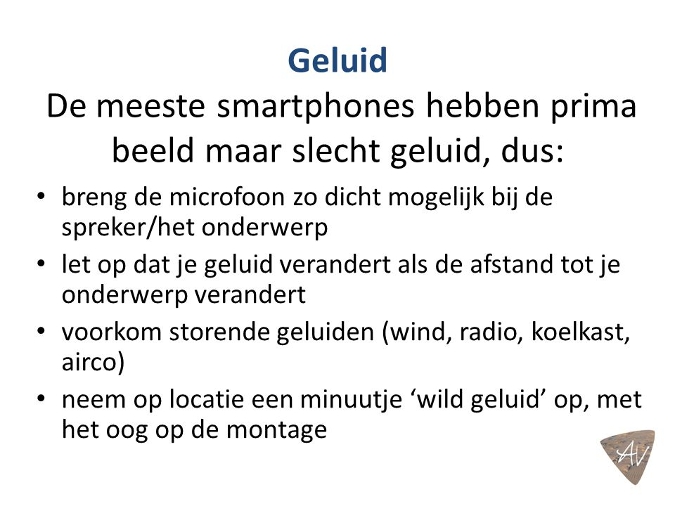 Geluid De meeste smartphones hebben prima beeld maar slecht geluid, dus: