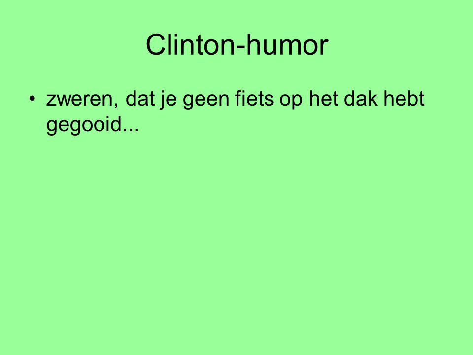 Clinton-humor zweren, dat je geen fiets op het dak hebt gegooid...
