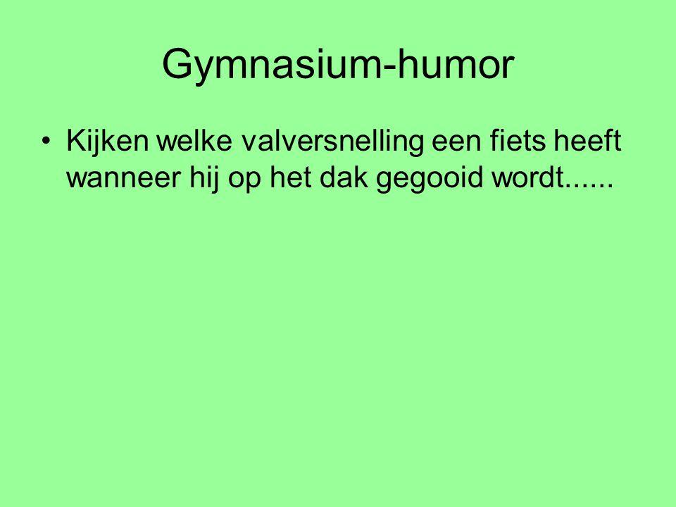 Gymnasium-humor Kijken welke valversnelling een fiets heeft wanneer hij op het dak gegooid wordt......