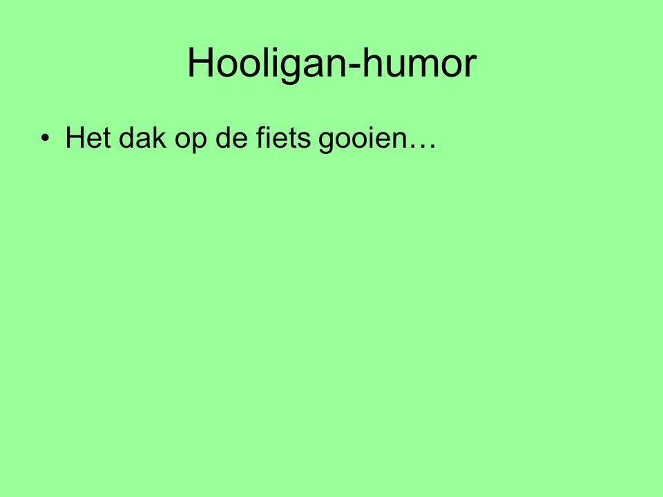 Hooligan-humor Het dak op de fiets gooien…