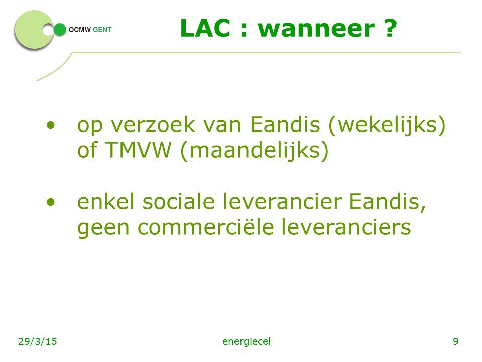 LAC : wanneer op verzoek van Eandis (wekelijks) of TMVW (maandelijks) enkel sociale leverancier Eandis, geen commerciële leveranciers.
