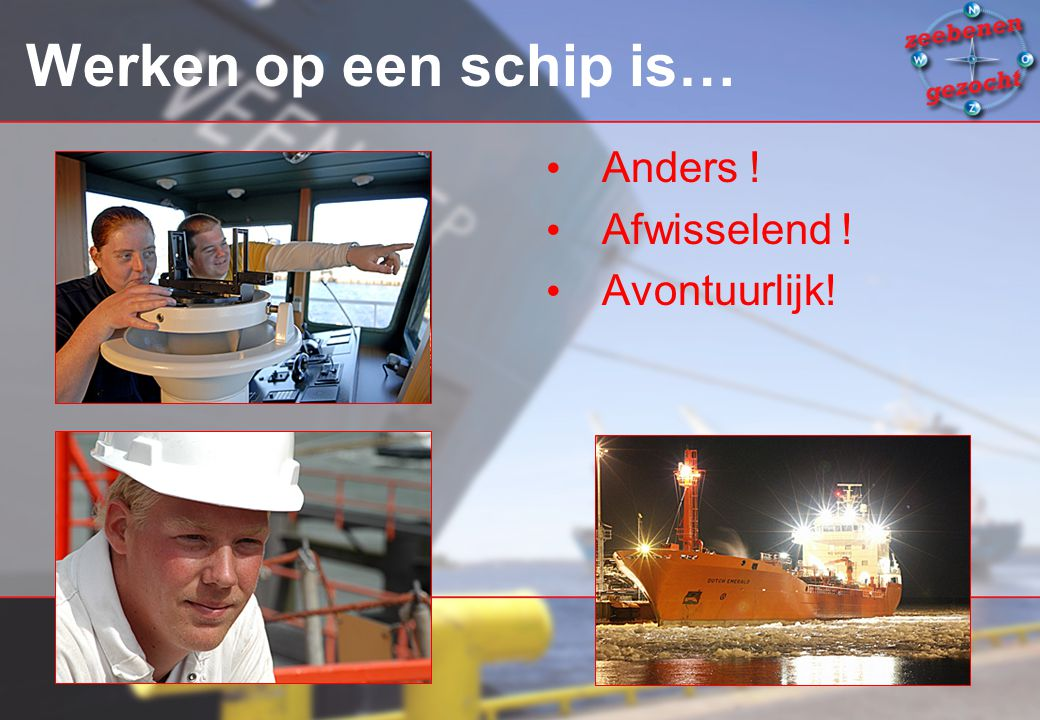 Werken op een schip is… Anders ! Afwisselend ! Avontuurlijk! PR: