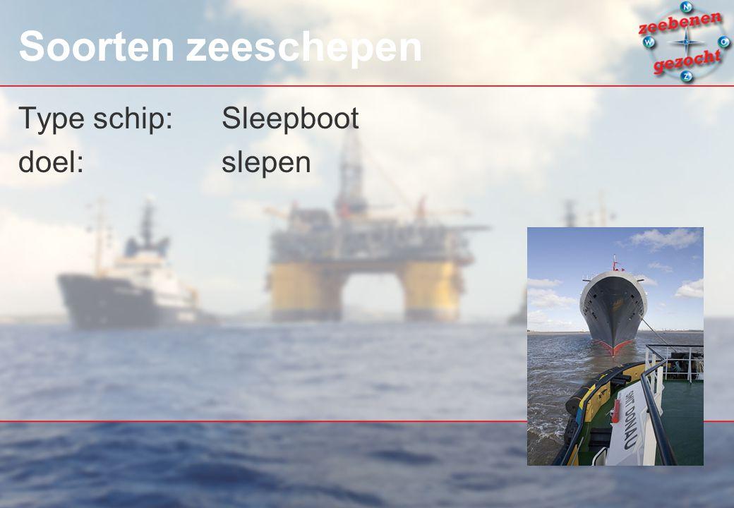 Soorten zeeschepen Type schip: Sleepboot doel: slepen PR: