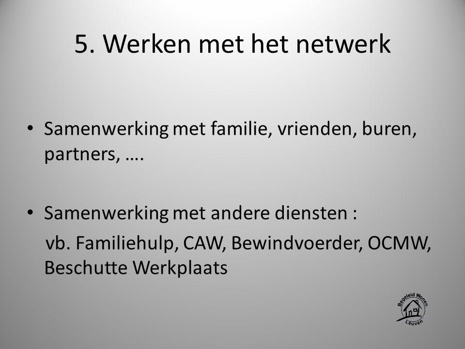 5. Werken met het netwerk Samenwerking met familie, vrienden, buren, partners, …. Samenwerking met andere diensten :