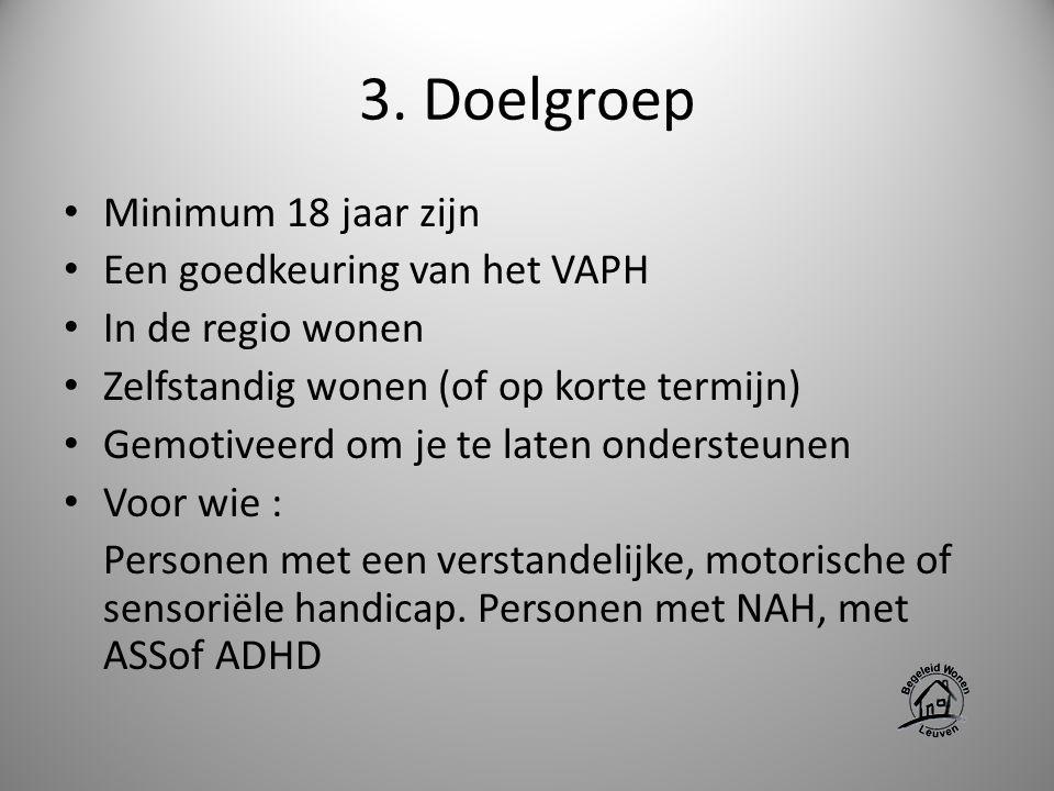 3. Doelgroep Minimum 18 jaar zijn Een goedkeuring van het VAPH