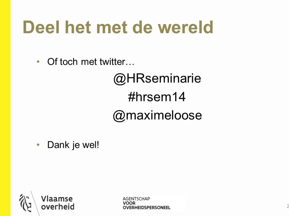 Deel het met de wereld @HRseminarie #hrsem14 @maximeloose