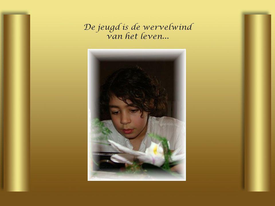 De jeugd is de wervelwind van het leven...