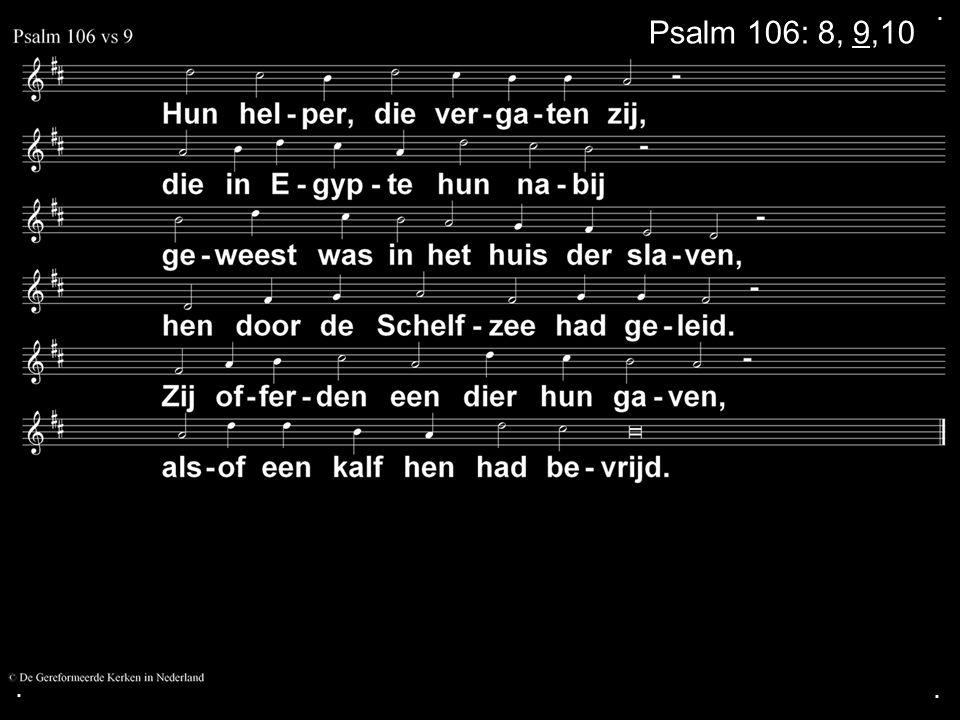 . Psalm 106: 8, 9,10 . .
