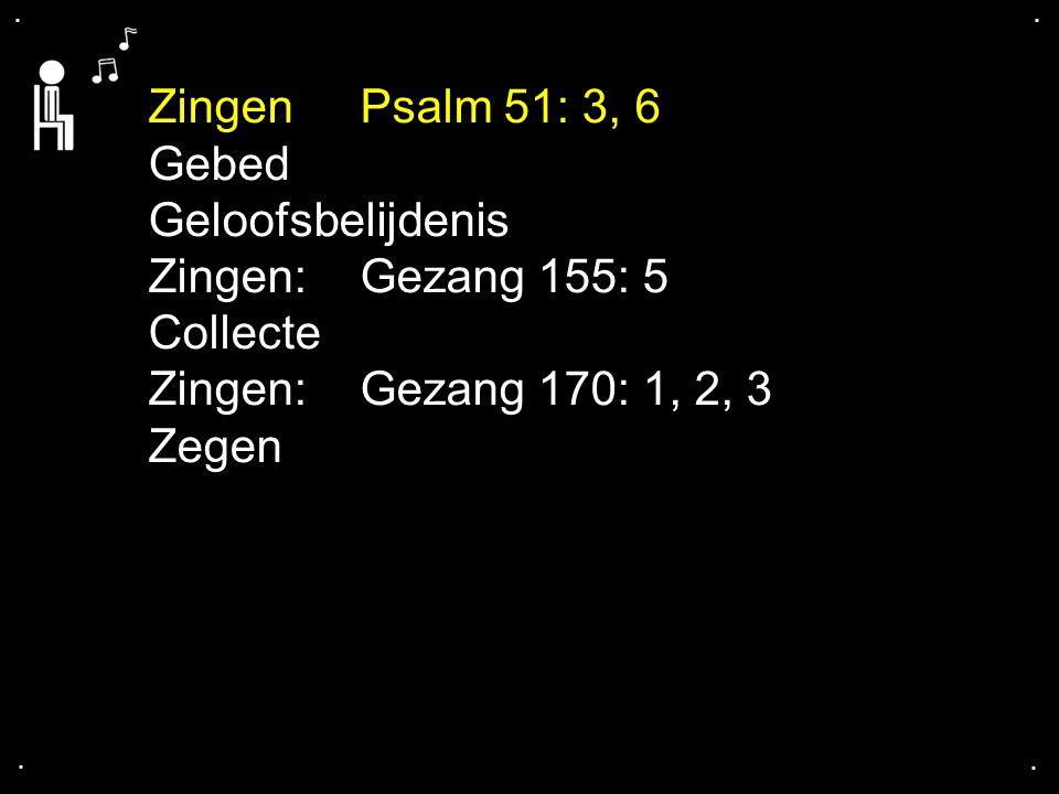 Zingen Psalm 51: 3, 6 Gebed Geloofsbelijdenis Zingen: Gezang 155: 5