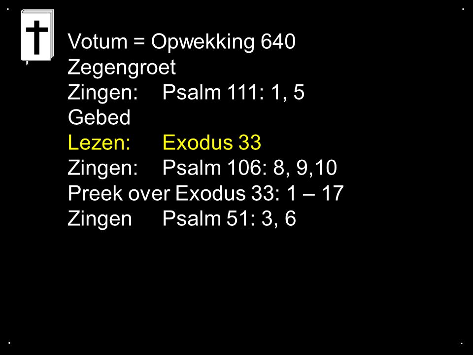 Votum = Opwekking 640 Zegengroet Zingen: Psalm 111: 1, 5 Gebed