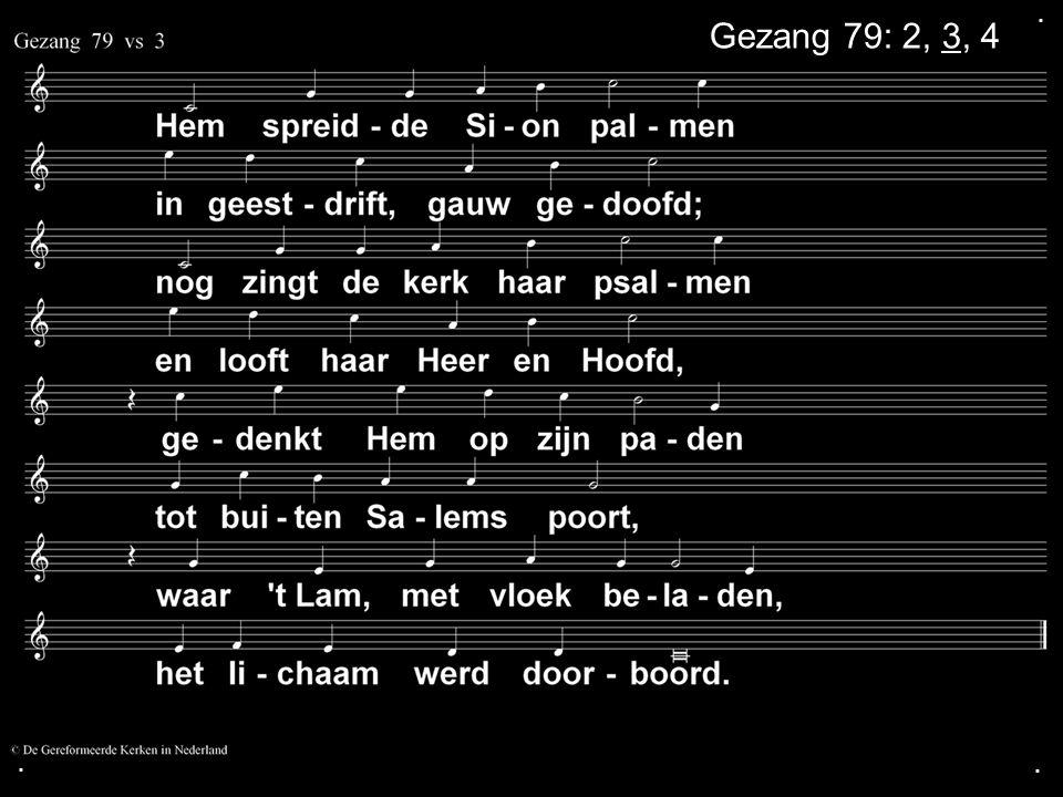 . Gezang 79: 2, 3, 4 . .