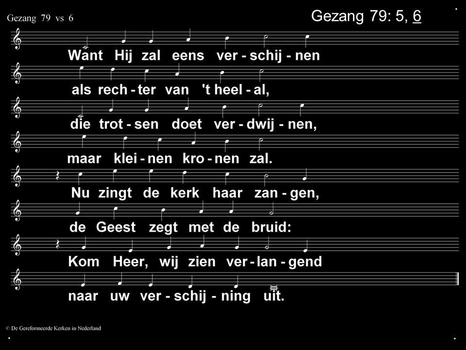 . Gezang 79: 5, 6 . .