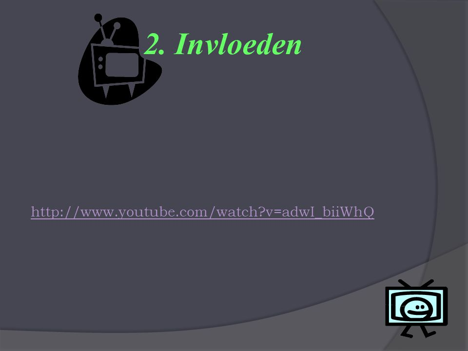 2. Invloeden http://www.youtube.com/watch v=adwI_biiWhQ