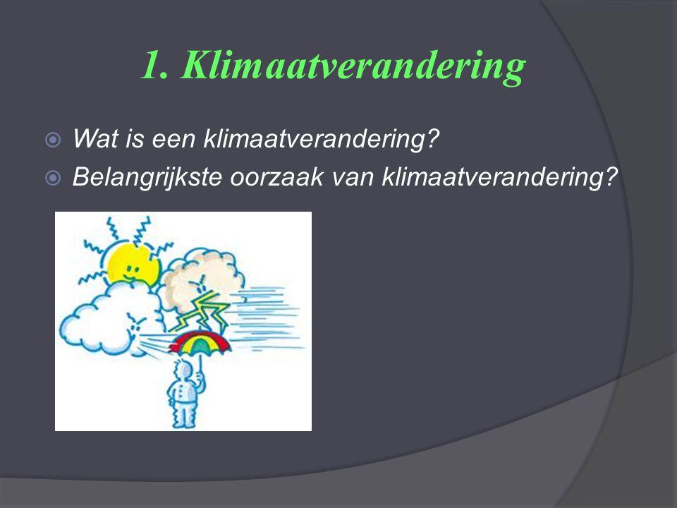1. Klimaatverandering Wat is een klimaatverandering