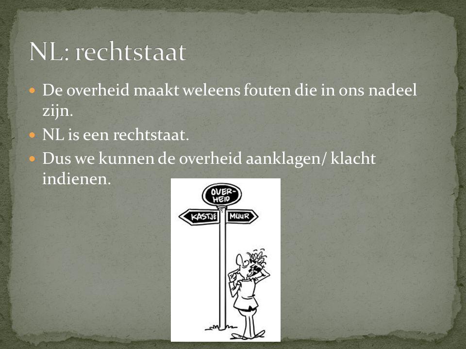NL: rechtstaat De overheid maakt weleens fouten die in ons nadeel zijn. NL is een rechtstaat.