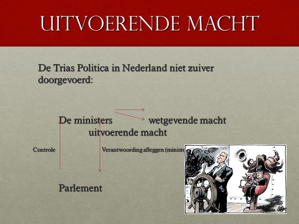 Uitvoerende macht De Trias Politica in Nederland niet zuiver doorgevoerd: De ministers wetgevende macht uitvoerende macht.