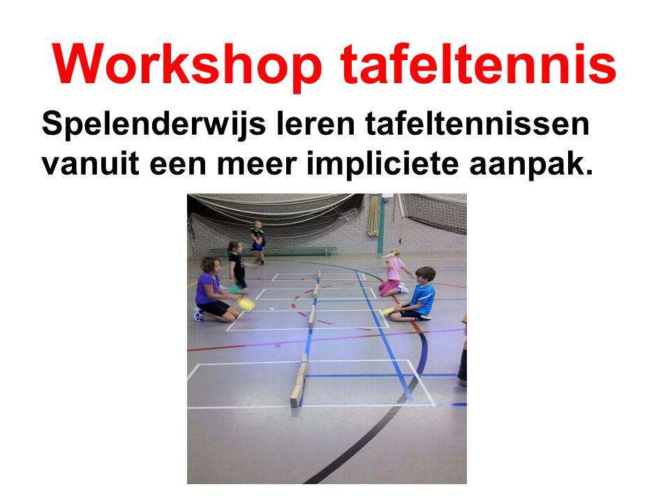 Workshop tafeltennis Spelenderwijs leren tafeltennissen vanuit een meer impliciete aanpak.