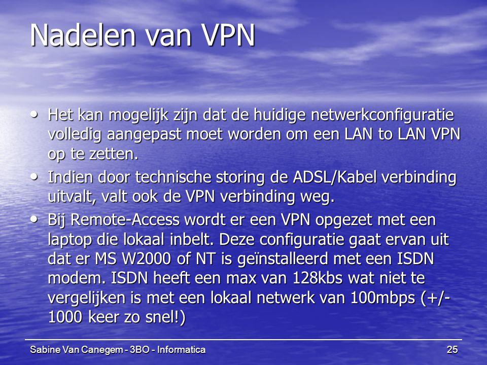 Nadelen van VPN Het kan mogelijk zijn dat de huidige netwerkconfiguratie volledig aangepast moet worden om een LAN to LAN VPN op te zetten.