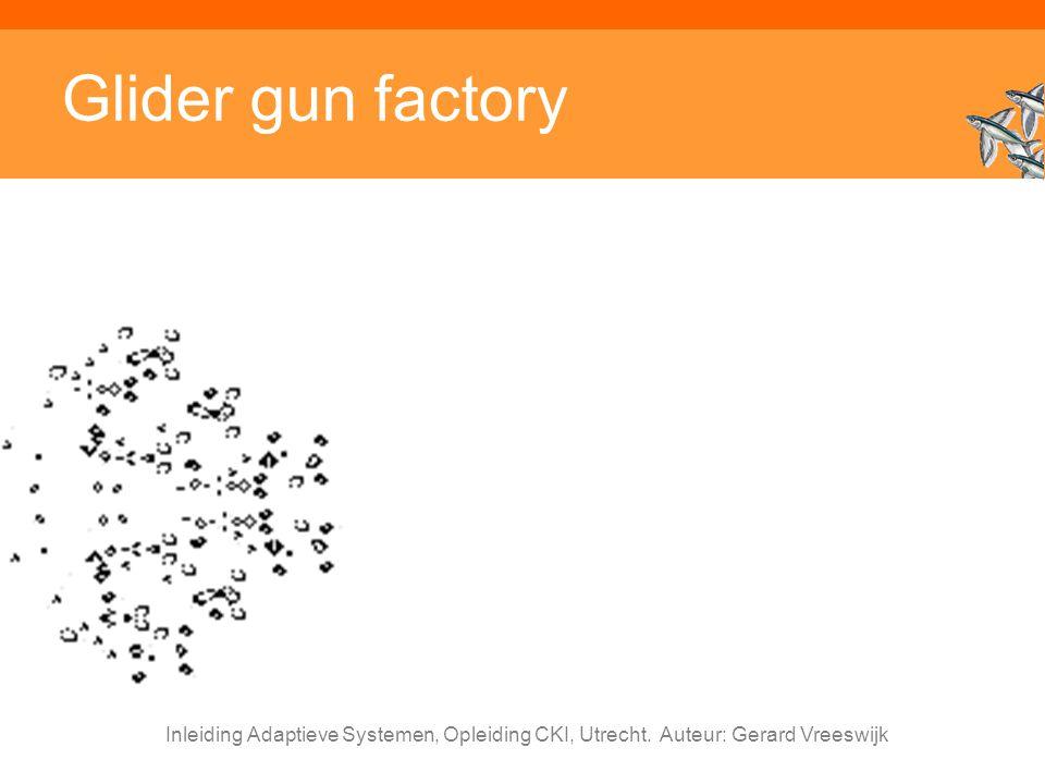 Glider gun factory Inleiding Adaptieve Systemen, Opleiding CKI, Utrecht. Auteur: Gerard Vreeswijk