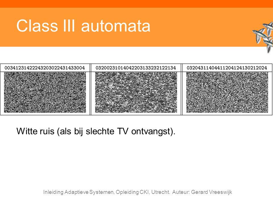 Class III automata Witte ruis (als bij slechte TV ontvangst).