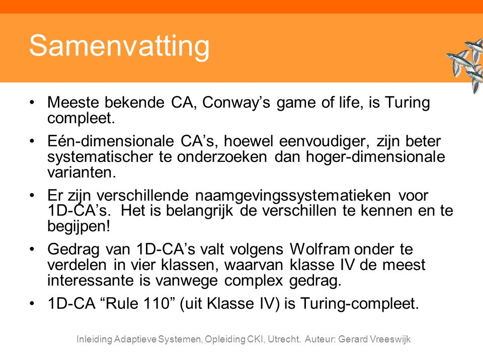 Samenvatting Meeste bekende CA, Conway's game of life, is Turing compleet.