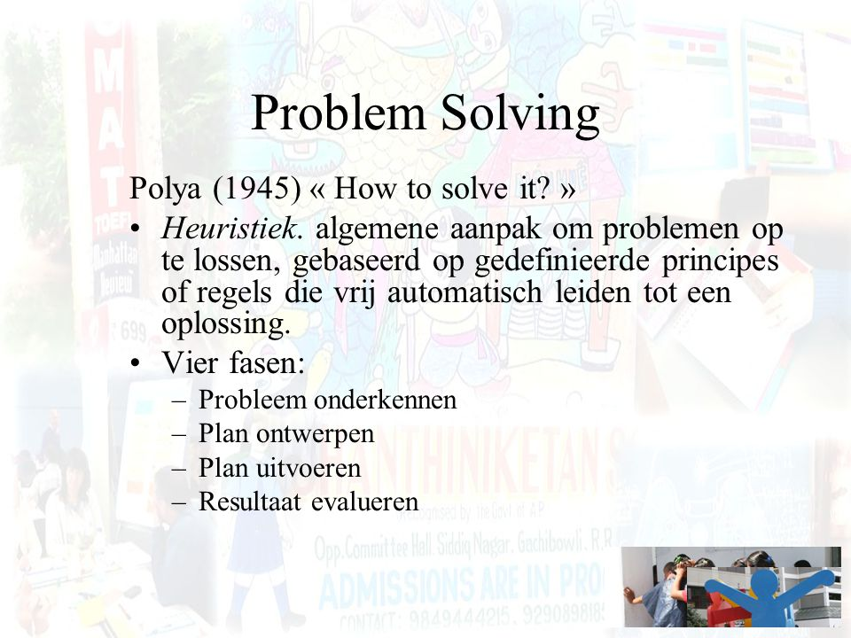 Problem Solving Polya (1945) « How to solve it »