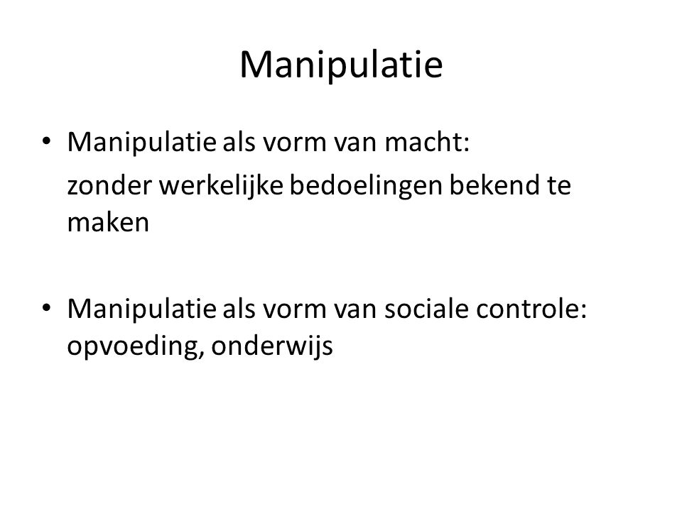Manipulatie Manipulatie als vorm van macht: