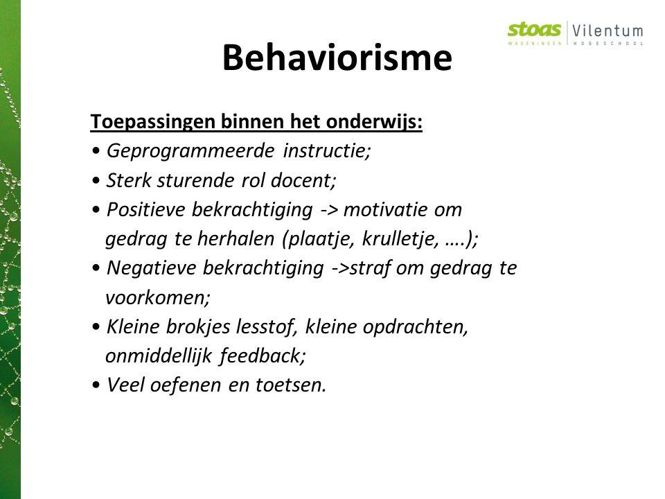 Behaviorisme Toepassingen binnen het onderwijs: