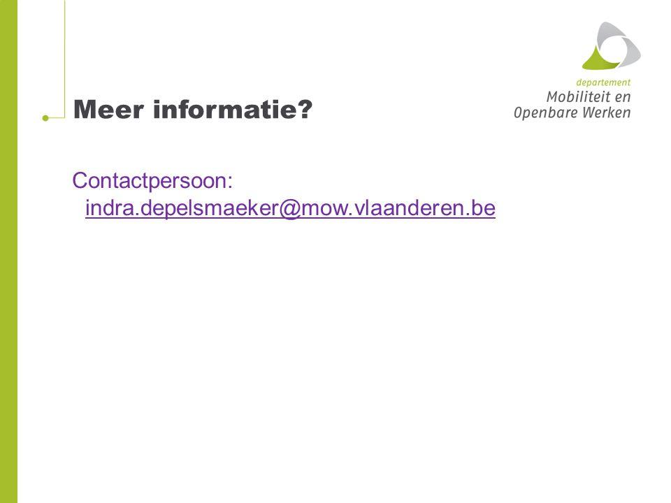 Meer informatie Contactpersoon: indra.depelsmaeker@mow.vlaanderen.be